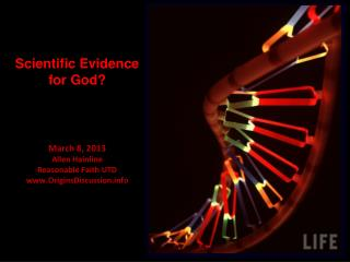 Scientific Evidence for God? March 8, 2013 Allen  Hainline Reasonable Faith UTD www.OriginsDiscussion.info