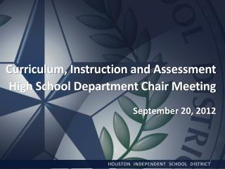 Curriculum, Instruction and Assessment High School Department Chair Meeting September 20, 2012