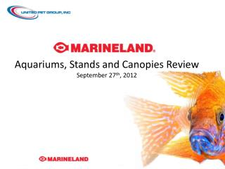 Aquariums, Stands and Canopies Review September 27 th , 2012