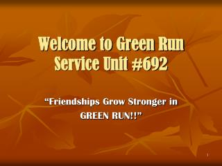Welcome to Green Run Service Unit #692