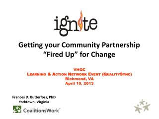 "Getting  your Community  Partnership ""Fired Up"" for Change"