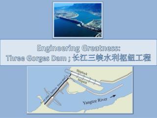 Engineering Greatness: Three Gorges Dam ; 长江三峡水利枢纽工程