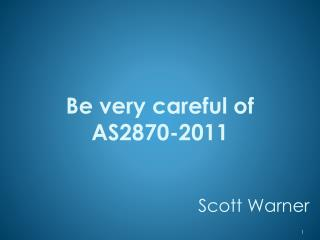 Be very careful of AS2870-2011