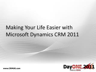 Making  Your Life Easier with Microsoft Dynamics CRM 2011