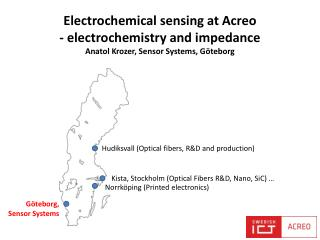 Electrochemical sensing  at Acreo -  electrochemistry  and  impedance Anatol Krozer, Sensor Systems, Göteborg