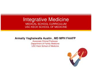 Integrative Medicine MEDICAL SCHOOL CURRICULUM USC KECK SCHOOL OF MEDICINE