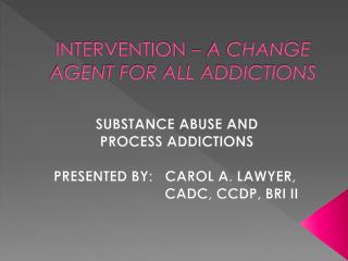 INTERVENTION  – A CHANGE AGENT FOR ALL ADDICTIONS