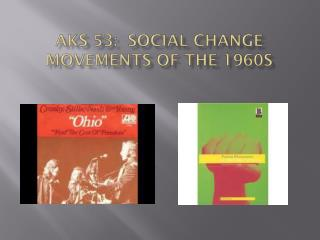 AKS 53:  Social Change Movements of the 1960s
