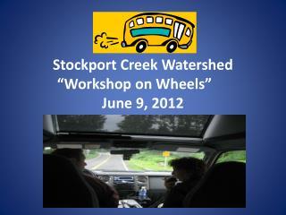 """Stockport Creek Watershed """"Workshop on Wheels"""" June 9, 2012"""