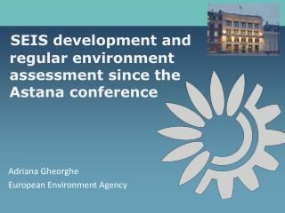 SEIS development and regular environment assessment since the Astana conference