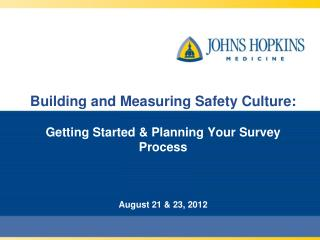 Building and Measuring Safety Culture:  Getting Started & Planning Your Survey Process August 21 & 23, 2012