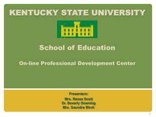 KENTUCKY STATE UNIVERSITY School of Education On-line Professional Development Center