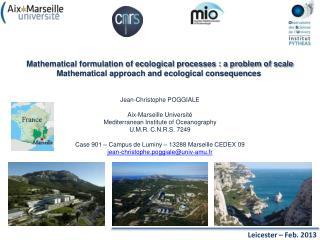 Jean-Christophe POGGIALE Aix-Marseille Université Mediterranean  Institute of  Oceanography U.M.R. C.N.R.S.  7249
