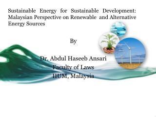 Sustainable Energy for Sustainable Development: Malaysian Perspective on Renewable  and Alternative Energy Sources