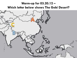 Warm-up for 03.20.12 –  Which letter below shows The Gobi Desert?