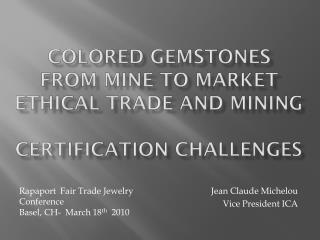 COLORED GEMSTONES  From mine to market ETHICAL TRADE and MINING Certification CHALLENGES