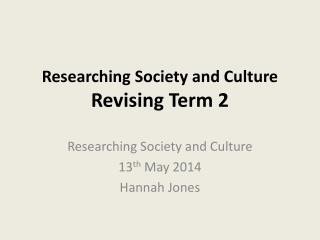 Researching Society and Culture  Revising Term 2