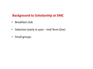 Background to Scholarship at SMC Breakfast club Selection (early in year – mid Term One) Small groups