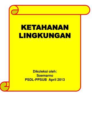 KETAHANAN LINGKUNGAN Dikoleksi oleh : Soemarno PSDL-PPSUB April 2013