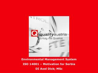 Environmental Management System  ISO 14001 – Motivation  for Serbia DI Axel Dick;  MSc