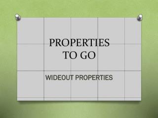 PROPERTIES TO GO