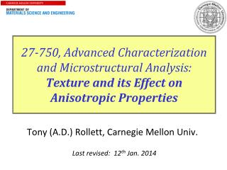 27-750, Advanced Characterization and Microstructural Analysis:  Texture and its Effect on Anisotropic Properties