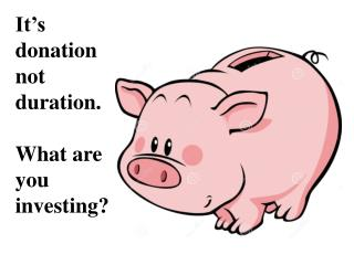 It's donation not duration.  What are you investing?