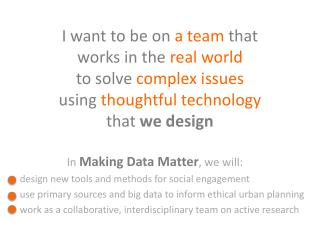 design new tools and methods for social engagement              use primary sources and big data to inform ethic