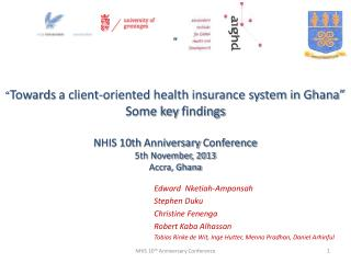 """ "" Towards a client-oriented health insurance system in Ghana"" Some key findings NHIS 10th  Anniversary  Conference  5t"
