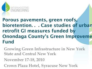 Growing Green Infrastructure in New York State and Central New York November 17-18, 2010 Crown Plaza Hotel, Syracuse New