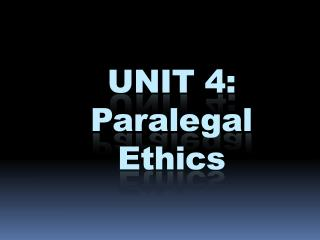 UNIT 4: Paralegal  Ethics