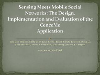 Sensing Meets Mobile Social Networks: The Design, Implementation and Evaluation of the  CenceMe Application
