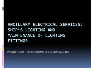 Ancillary Electrical Services : Ship's  Lighting and Maintenance of Lighting Fittings