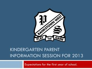 Kindergarten Parent Information  Session for 2013