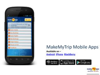 MakeMyTrip Mobile Apps Available on – Android iPhone BlackBerry