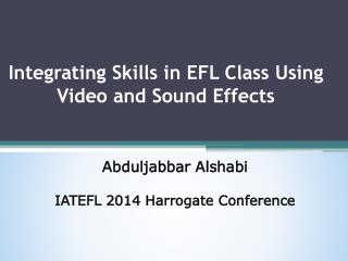 Integrating Skills in  EFL  Class Using Video and Sound Effects