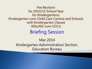 Briefing Session Mar 2014 Kindergarten Administration Section, Education Bureau