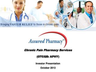 Chronic Pain Pharmacy Services (OTCQB: APHY) Investor Presentation October 2013