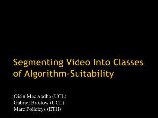 Segmenting Video Into Classes of Algorithm-Suitability