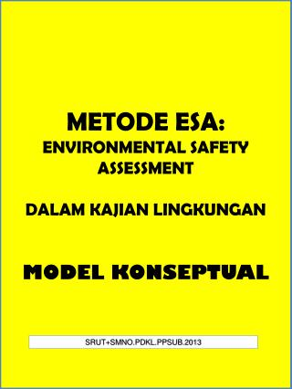 METODE ESA: ENVIRONMENTAL SAFETY ASSESSMENT DALAM KAJIAN LINGKUNGAN MODEL KONSEPTUAL