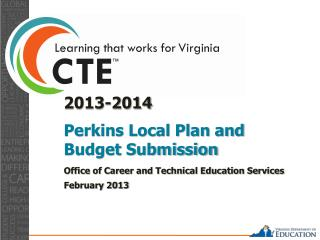 2013-2014  Perkins Local Plan and Budget Submission  Office of Career and Technical Education Services February 2013