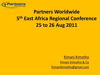 Partners Worldwide 5 th  East Africa Regional Conference 25 to 26 Aug 2011