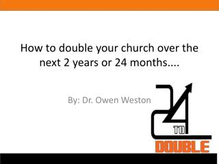 How to double your church over the next 2 years or 24 months....