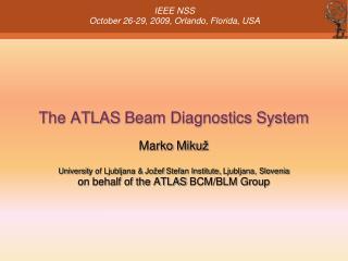The ATLAS Beam Diagnostics System Marko Miku ž Universit y of Ljubljana & Jožef Stefan Institute, Ljubljana, Slo