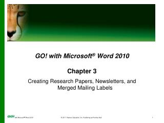 GO ! with Microsoft ®  Word 2010 Chapter 3 Creating Research Papers, Newsletters, and  Merged Mailing Labels
