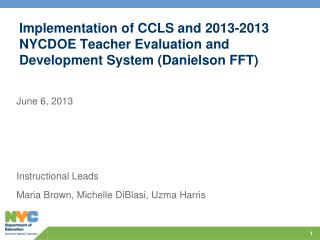 Implementation of CCLS and 2013-2013 NYCDOE Teacher Evaluation and Development System (Danielson FFT )