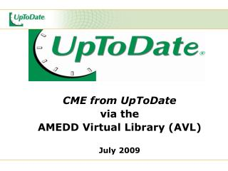 CME from UpToDate via the  AMEDD Virtual Library (AVL) July 2009