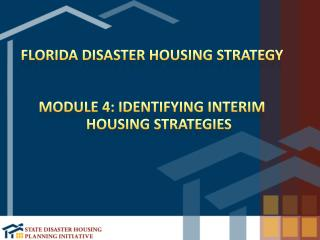 Florida Disaster Housing Strategy Module 4: Identifying Interim housing strategies