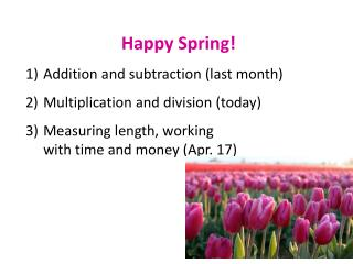 Happy Spring! Addition  and  subtraction (last month)  Multiplication and  division (today ) Measuring length, working