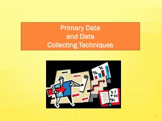 Primary Data  a nd  Data Collecting Techniques